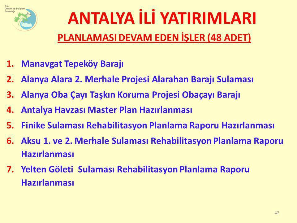 1.Manavgat Tepeköy Barajı 2.Alanya Alara 2. Merhale Projesi Alarahan Barajı Sulaması 3.Alanya Oba Çayı Taşkın Koruma Projesi Obaçayı Barajı 4.Antalya