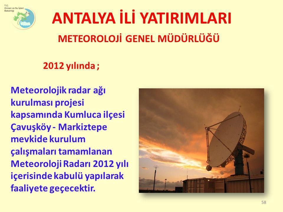 ANTALYA İLİ YATIRIMLARI METEOROLOJİ GENEL MÜDÜRLÜĞÜ 2012 yılında ; Meteorolojik radar ağı kurulması projesi kapsamında Kumluca ilçesi Çavuşköy - Marki