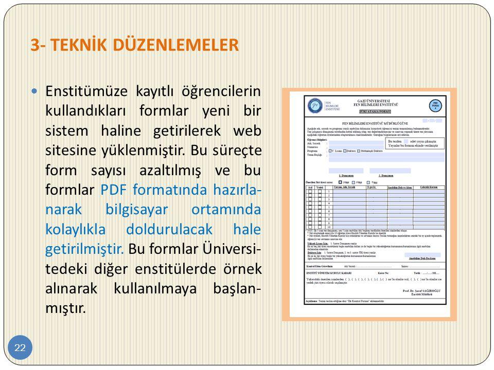 3- TEKNİK DÜZENLEMELER 22  Enstitümüze kayıtlı öğrencilerin kullandıkları formlar yeni bir sistem haline getirilerek web sitesine yüklenmiştir. Bu sü