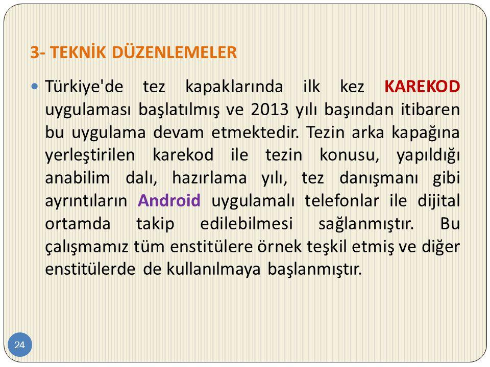 3- TEKNİK DÜZENLEMELER 24  Türkiye'de tez kapaklarında ilk kez KAREKOD uygulaması başlatılmış ve 2013 yılı başından itibaren bu uygulama devam etmekt