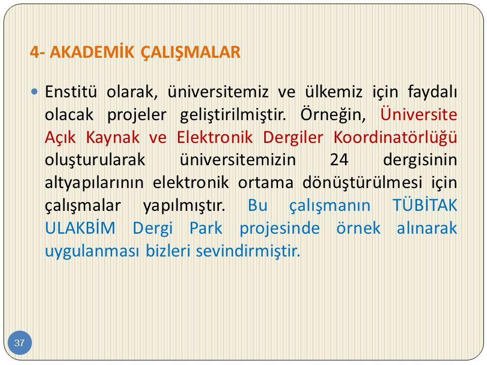 4- AKADEMİK ÇALIŞMALAR 37  Enstitü olarak, üniversitemiz ve ülkemiz için faydalı olacak projeler geliştirilmiştir. Örneğin, Üniversite Açık Kaynak ve