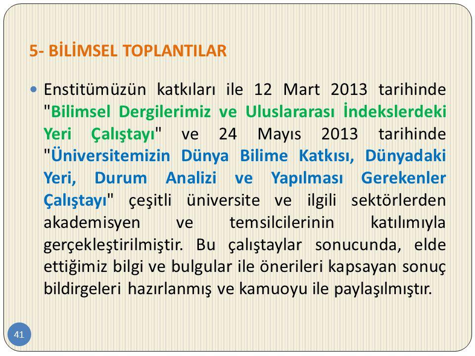 5- BİLİMSEL TOPLANTILAR 41  Enstitümüzün katkıları ile 12 Mart 2013 tarihinde