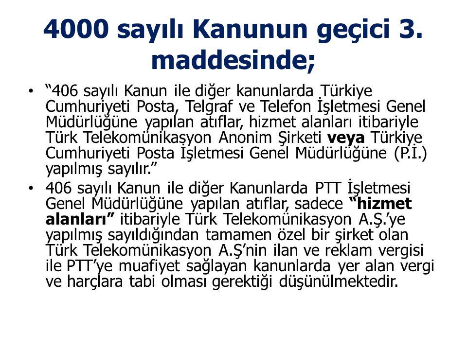"""4000 sayılı Kanunun geçici 3. maddesinde; • """"406 sayılı Kanun ile diğer kanunlarda Türkiye Cumhuriyeti Posta, Telgraf ve Telefon İşletmesi Genel Müdür"""