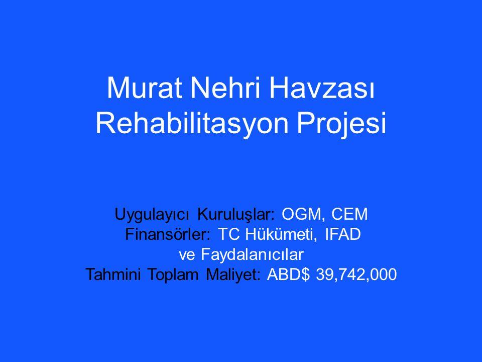 Murat Nehri Havzası Rehabilitasyon Projesi Uygulayıcı Kuruluşlar: OGM, CEM Finansörler: TC Hükümeti, IFAD ve Faydalanıcılar Tahmini Toplam Maliyet: AB