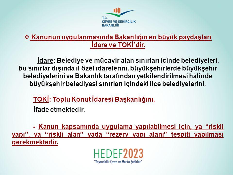  Kanunun uygulanmasında Bakanlığın en büyük paydaşları İdare ve TOKİ'dir. İdare: Belediye ve mücavir alan sınırları içinde belediyeleri, bu sınırlar
