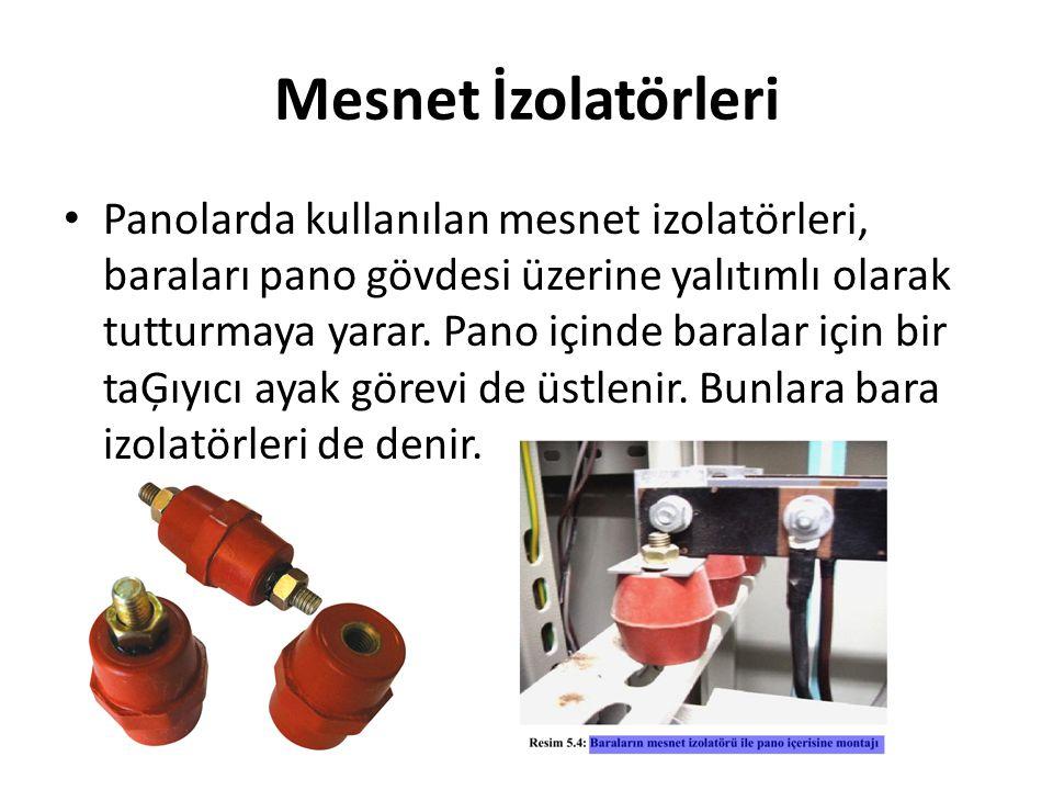 Mesnet İzolatörleri • Panolarda kullanılan mesnet izolatörleri, baraları pano gövdesi üzerine yalıtımlı olarak tutturmaya yarar. Pano içinde baralar i