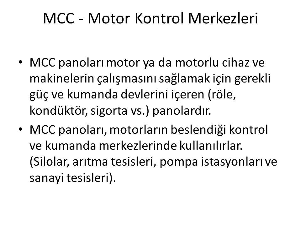 MCC - Motor Kontrol Merkezleri • MCC panoları motor ya da motorlu cihaz ve makinelerin çalışmasını sağlamak için gerekli güç ve kumanda devlerini içer