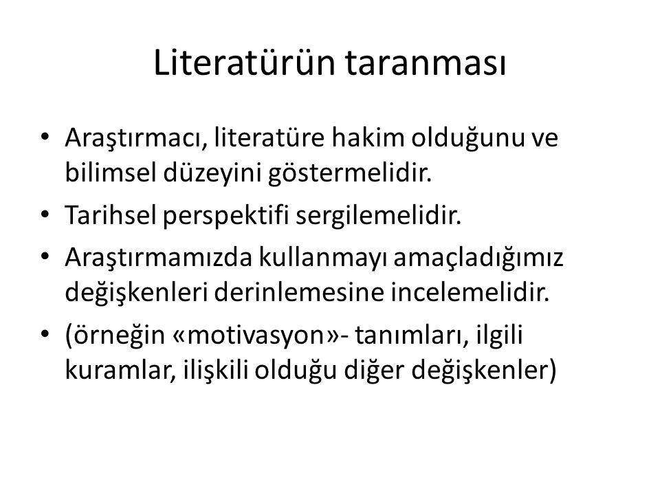 Literatürün taranması • Araştırmacı, literatüre hakim olduğunu ve bilimsel düzeyini göstermelidir.