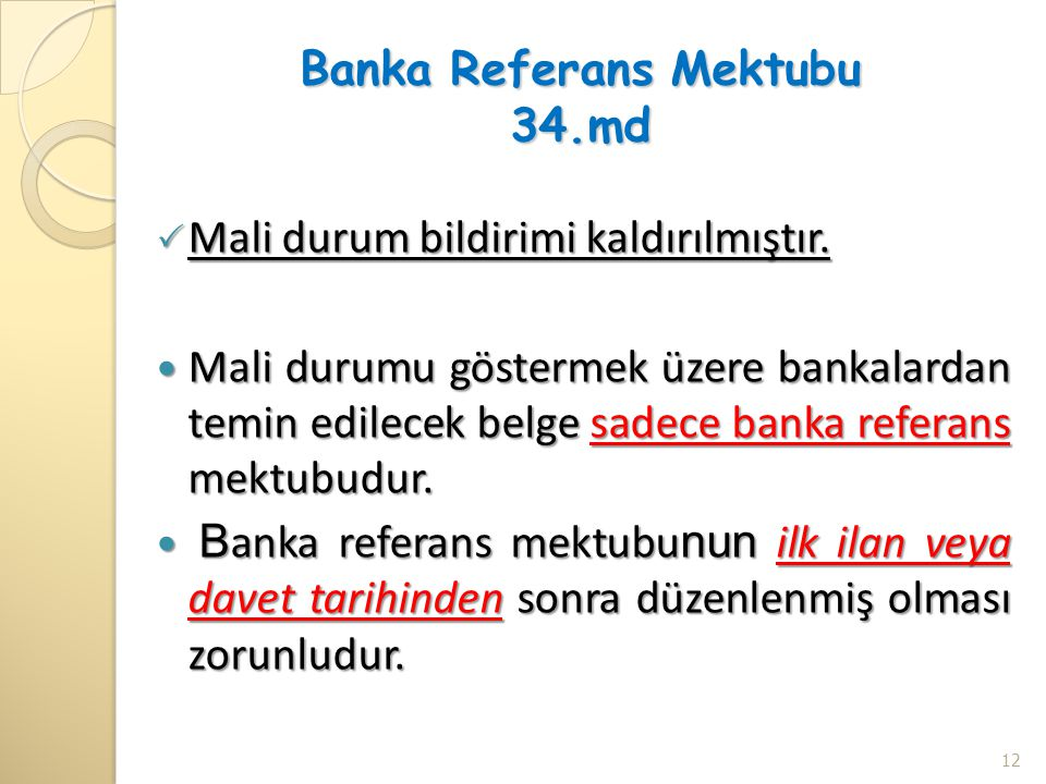 Banka Referans Mektubu 34.md  Mali durum bildirimi kaldırılmıştır.  Mali durumu göstermek üzere bankalardan temin edilecek belge sadece banka refera