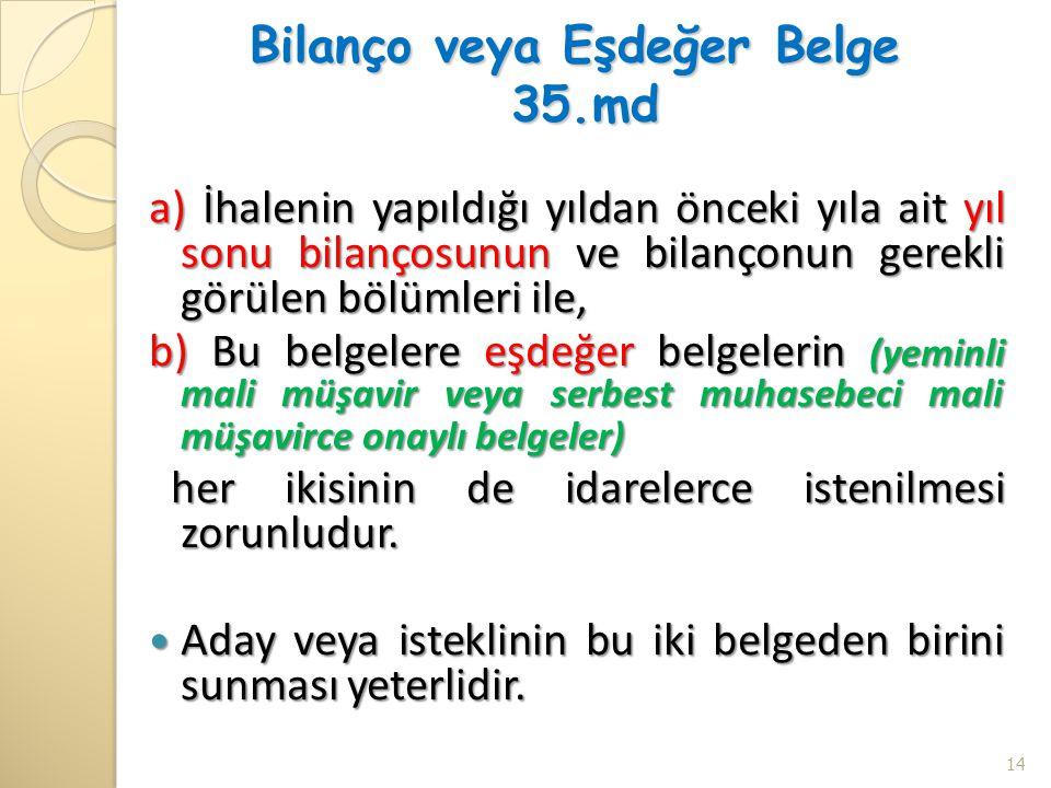Bilanço veya Eşdeğer Belge 35.md a) İhalenin yapıldığı yıldan önceki yıla ait yıl sonu bilançosunun ve bilançonun gerekli görülen bölümleri ile, b) Bu