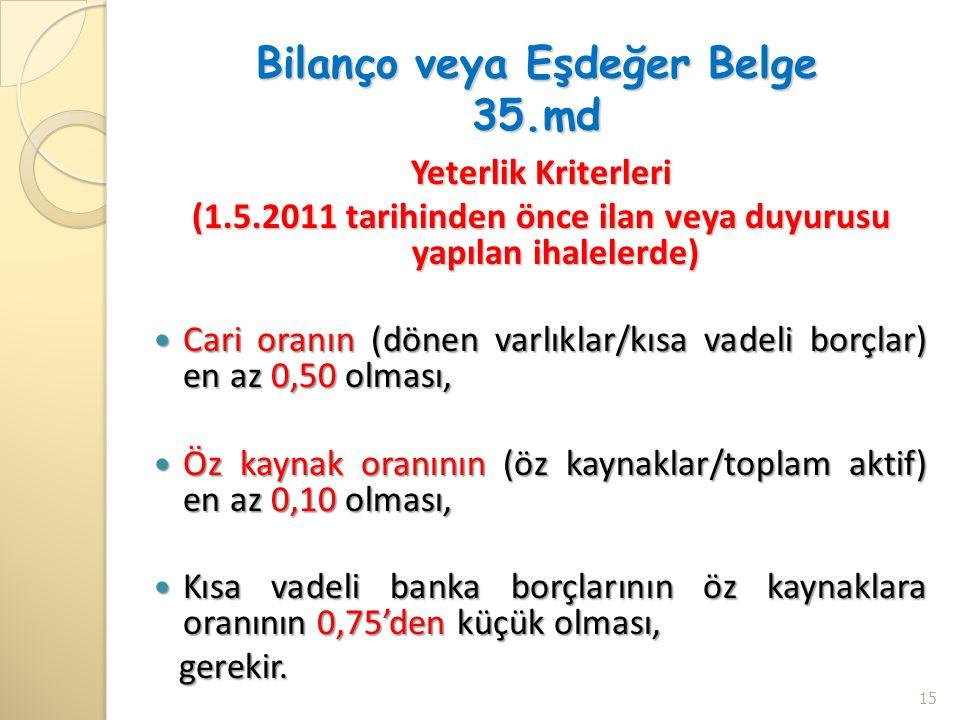 Bilanço veya Eşdeğer Belge 35.md Yeterlik Kriterleri (1.5.2011 tarihinden önce ilan veya duyurusu yapılan ihalelerde)  Cari oranın (dönen varlıklar/k