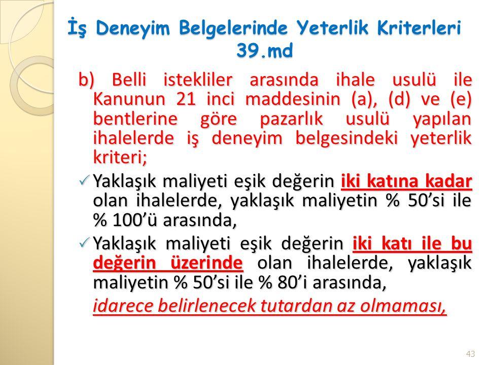 İş Deneyim Belgelerinde Yeterlik Kriterleri 39.md b) Belli istekliler arasında ihale usulü ile Kanunun 21 inci maddesinin (a), (d) ve (e) bentlerine g