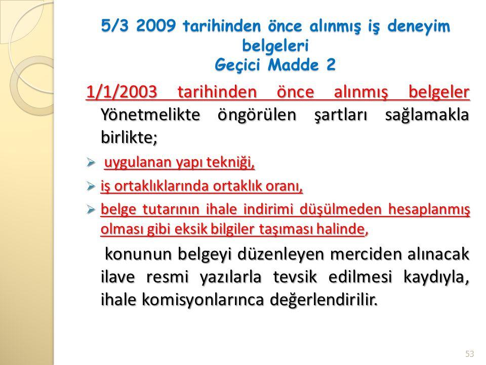 5/3 2009 tarihinden önce alınmış iş deneyim belgeleri Geçici Madde 2 1/1/2003 tarihinden önce alınmış belgeler Yönetmelikte öngörülen şartları sağlama