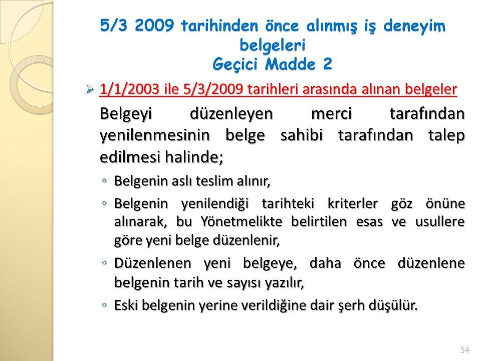 5/3 2009 tarihinden önce alınmış iş deneyim belgeleri Geçici Madde 2  1/1/2003 ile 5/3/2009 tarihleri arasında alınan belgeler Belgeyi düzenleyen mer