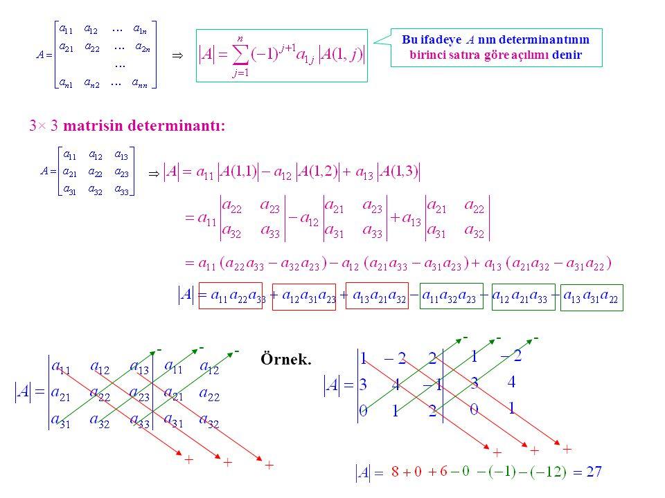 Aynı determinantı birinci satıra göre açılım formülünden hesaplayalım: Örnek.