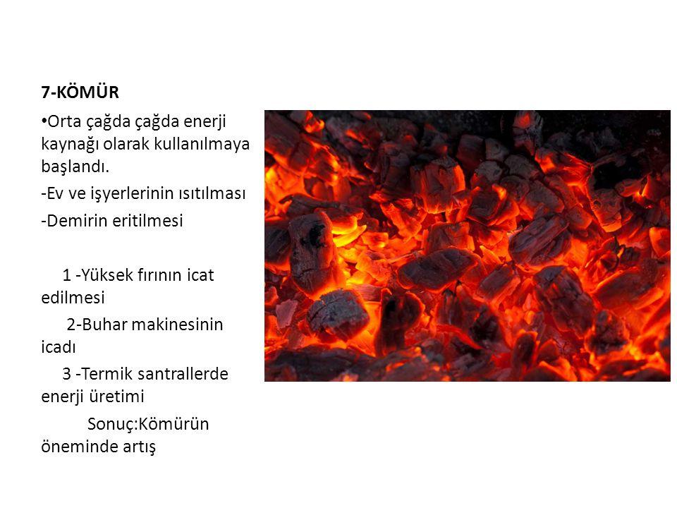 7-KÖMÜR • Orta çağda çağda enerji kaynağı olarak kullanılmaya başlandı. -Ev ve işyerlerinin ısıtılması -Demirin eritilmesi 1 -Yüksek fırının icat edil