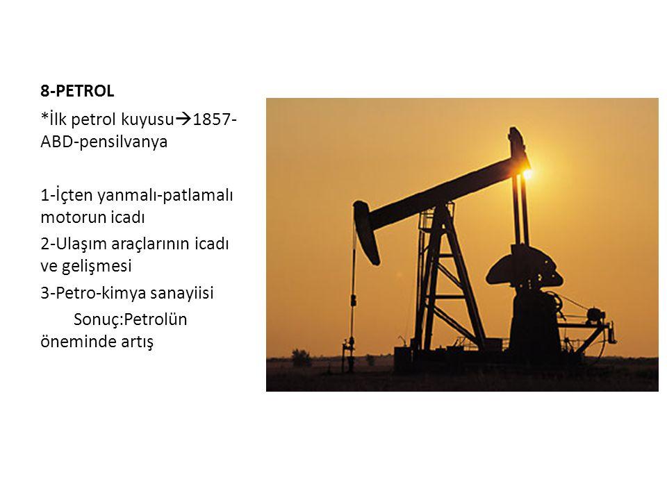 8-PETROL *İlk petrol kuyusu  1857- ABD-pensilvanya 1-İçten yanmalı-patlamalı motorun icadı 2-Ulaşım araçlarının icadı ve gelişmesi 3-Petro-kimya sana