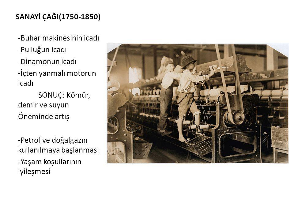 SANAYİ ÇAĞI(1750-1850) -Buhar makinesinin icadı -Pulluğun icadı -Dinamonun icadı -İçten yanmalı motorun icadı SONUÇ: Kömür, demir ve suyun Öneminde ar