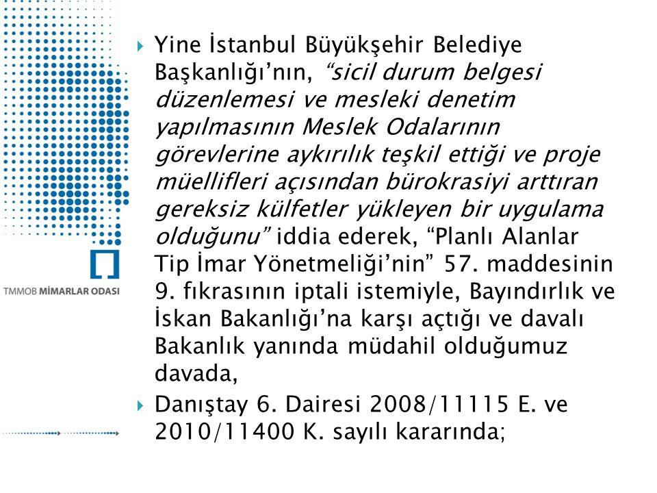  Yine İstanbul Büyükşehir Belediye Başkanlığı'nın, sicil durum belgesi düzenlemesi ve mesleki denetim yapılmasının Meslek Odalarının görevlerine aykırılık teşkil ettiği ve proje müellifleri açısından bürokrasiyi arttıran gereksiz külfetler yükleyen bir uygulama olduğunu iddia ederek, Planlı Alanlar Tip İmar Yönetmeliği'nin 57.