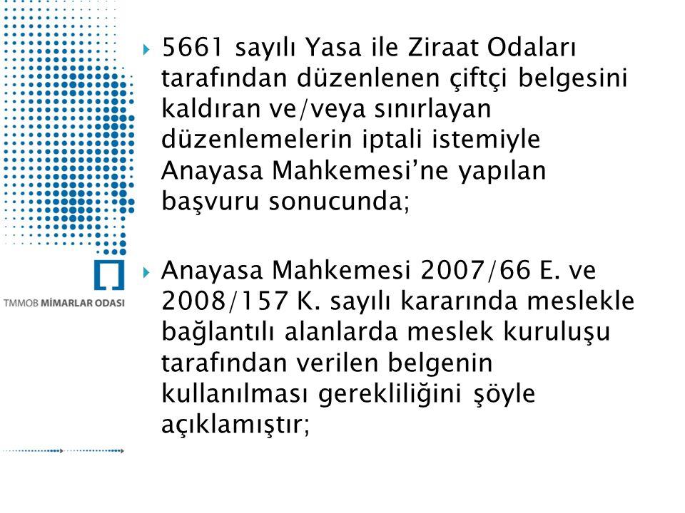  5661 sayılı Yasa ile Ziraat Odaları tarafından düzenlenen çiftçi belgesini kaldıran ve/veya sınırlayan düzenlemelerin iptali istemiyle Anayasa Mahkemesi'ne yapılan başvuru sonucunda;  Anayasa Mahkemesi 2007/66 E.