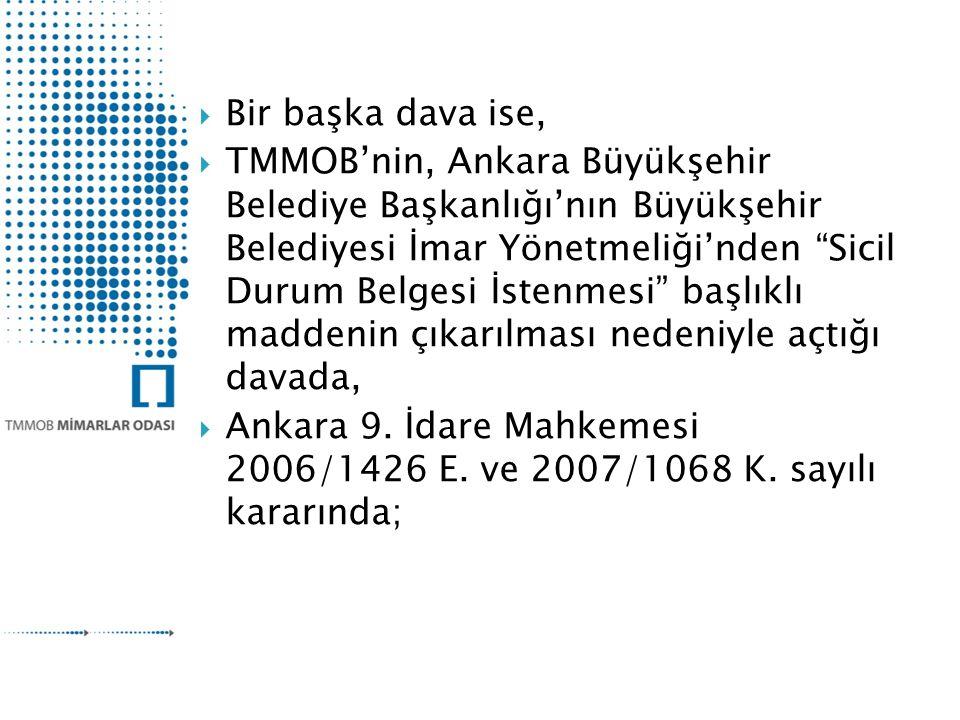  Bir başka dava ise,  TMMOB'nin, Ankara Büyükşehir Belediye Başkanlığı'nın Büyükşehir Belediyesi İmar Yönetmeliği'nden Sicil Durum Belgesi İstenmesi başlıklı maddenin çıkarılması nedeniyle açtığı davada,  Ankara 9.