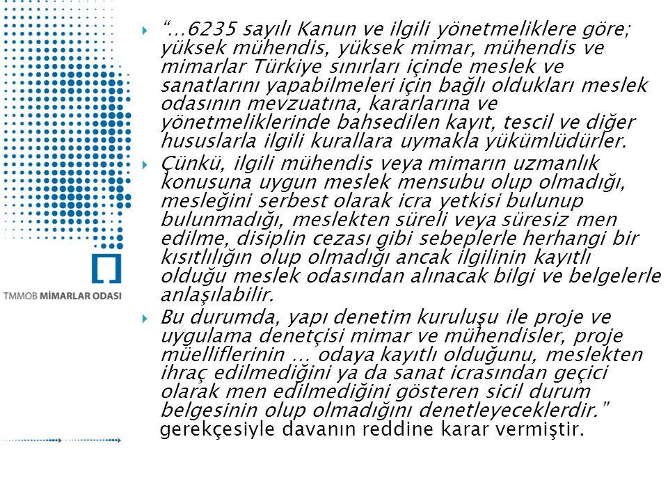  …6235 sayılı Kanun ve ilgili yönetmeliklere göre; yüksek mühendis, yüksek mimar, mühendis ve mimarlar Türkiye sınırları içinde meslek ve sanatlarını yapabilmeleri için bağlı oldukları meslek odasının mevzuatına, kararlarına ve yönetmeliklerinde bahsedilen kayıt, tescil ve diğer hususlarla ilgili kurallara uymakla yükümlüdürler.