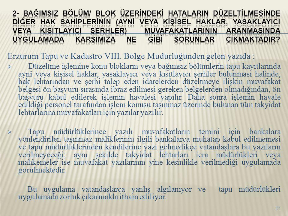 Erzurum Tapu ve Kadastro VIII. Bölge Müdürlüğünden gelen yazıda ;  Düzeltme işlemine konu blokların veya bağımsız bölümlerin tapu kayıtlarında aynî v