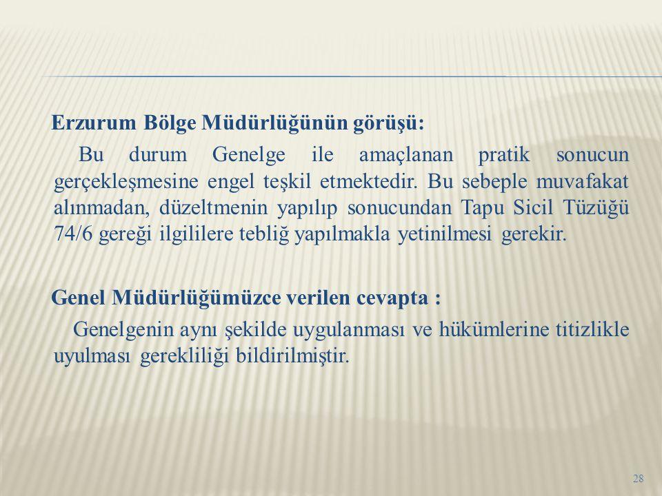 Erzurum Bölge Müdürlüğünün görüşü: Bu durum Genelge ile amaçlanan pratik sonucun gerçekleşmesine engel teşkil etmektedir. Bu sebeple muvafakat alınmad