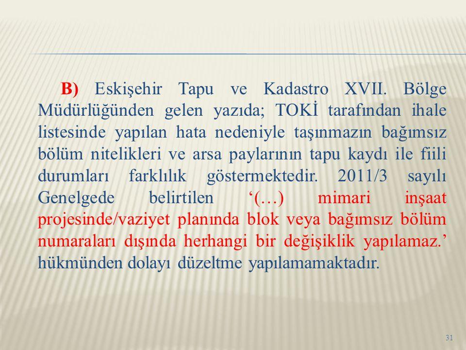B) Eskişehir Tapu ve Kadastro XVII. Bölge Müdürlüğünden gelen yazıda; TOKİ tarafından ihale listesinde yapılan hata nedeniyle taşınmazın bağımsız bölü