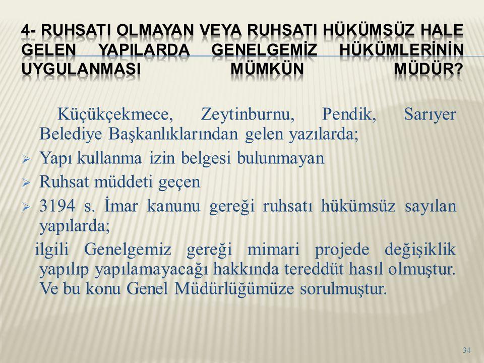 Küçükçekmece, Zeytinburnu, Pendik, Sarıyer Belediye Başkanlıklarından gelen yazılarda;  Yapı kullanma izin belgesi bulunmayan  Ruhsat müddeti geçen