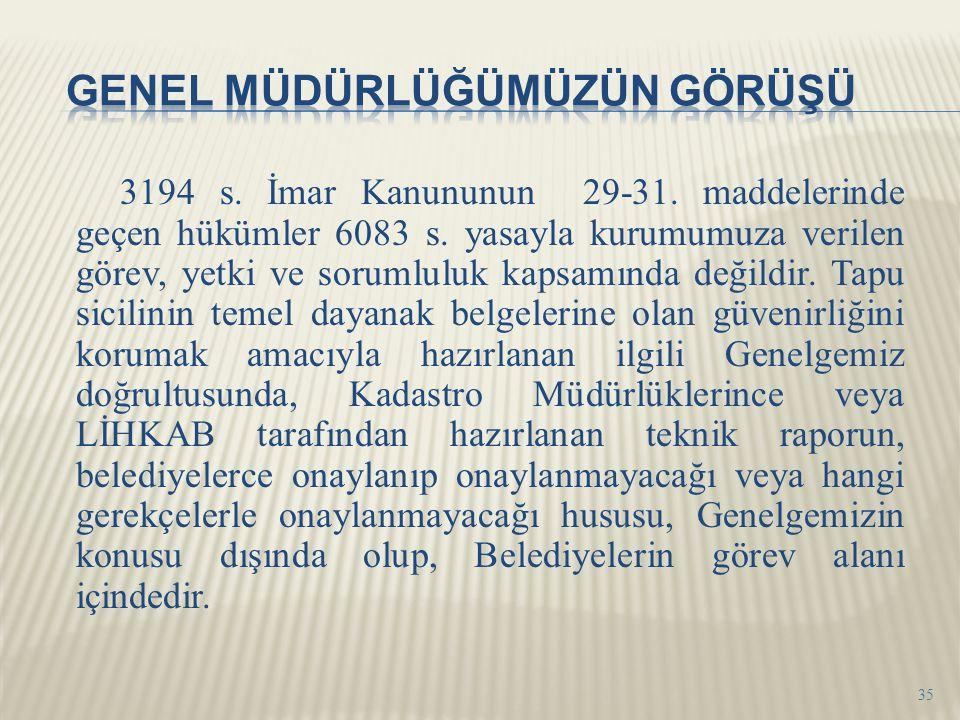 3194 s. İmar Kanununun 29-31. maddelerinde geçen hükümler 6083 s. yasayla kurumumuza verilen görev, yetki ve sorumluluk kapsamında değildir. Tapu sici