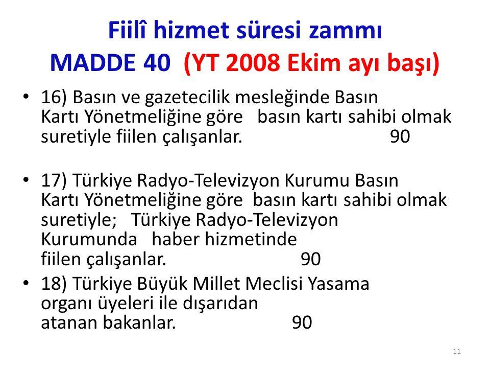 Fiilî hizmet süresi zammı MADDE 40 (YT 2008 Ekim ayı başı) • 16) Basın ve gazetecilik mesleğinde Basın Kartı Yönetmeliğine göre basın kartı sahibi olmak suretiyle fiilen çalışanlar.