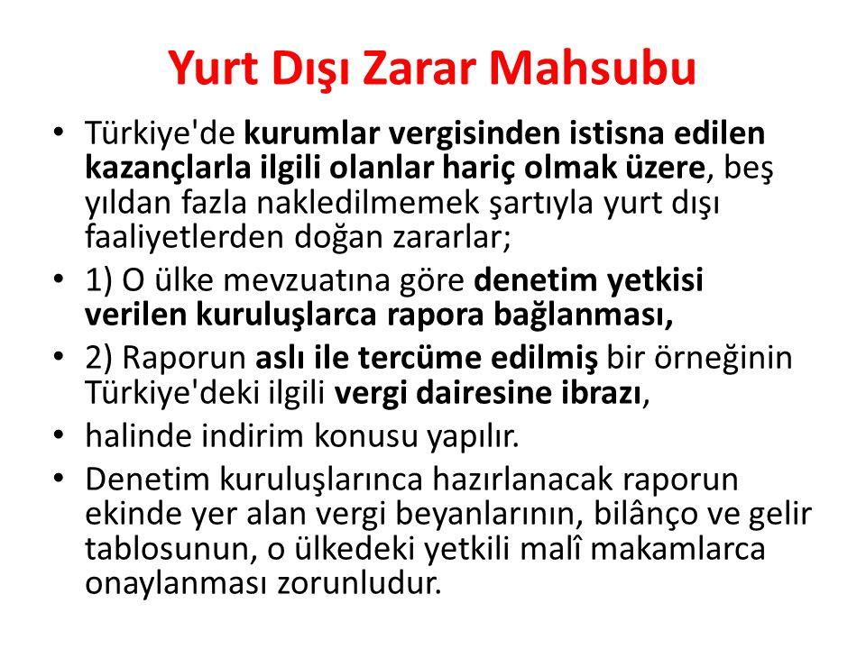 Yurt Dışı Zarar Mahsubu • Türkiye'de kurumlar vergisinden istisna edilen kazançlarla ilgili olanlar hariç olmak üzere, beş yıldan fazla nakledilmemek