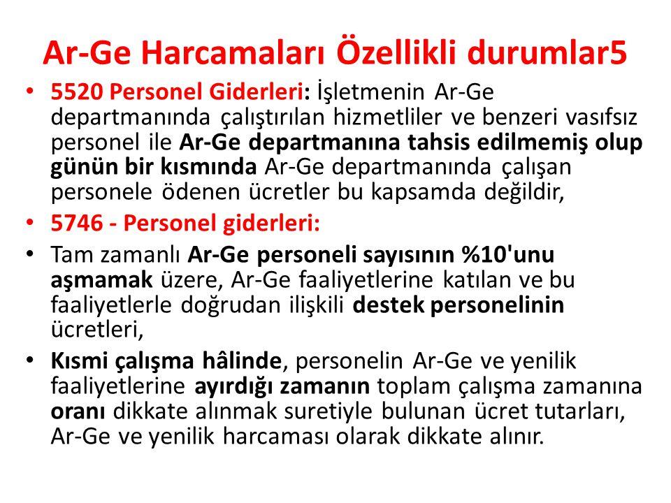 Ar-Ge Harcamaları Özellikli durumlar5 • 5520 Personel Giderleri: İşletmenin Ar-Ge departmanında çalıştırılan hizmetliler ve benzeri vasıfsız personel