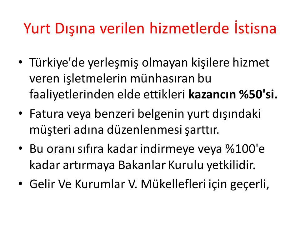 Yurt Dışına verilen hizmetlerde İstisna • Türkiye de yerleşmiş olmayan kişilere hizmet veren işletmelerin münhasıran bu faaliyetlerinden elde ettikleri kazancın %50 si.