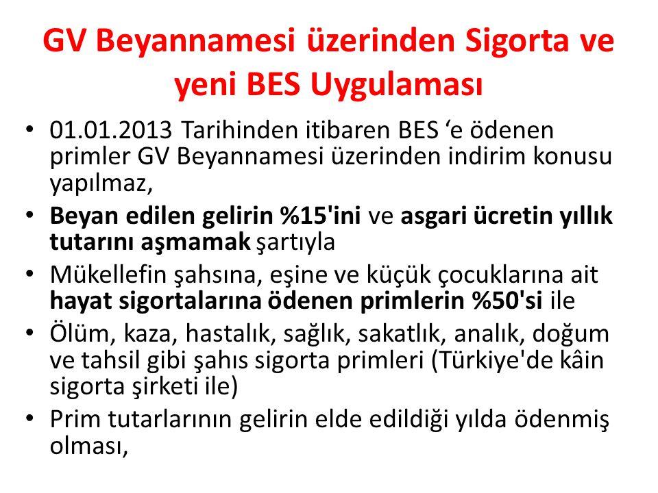 GV Beyannamesi üzerinden Sigorta ve yeni BES Uygulaması • 01.01.2013 Tarihinden itibaren BES 'e ödenen primler GV Beyannamesi üzerinden indirim konusu