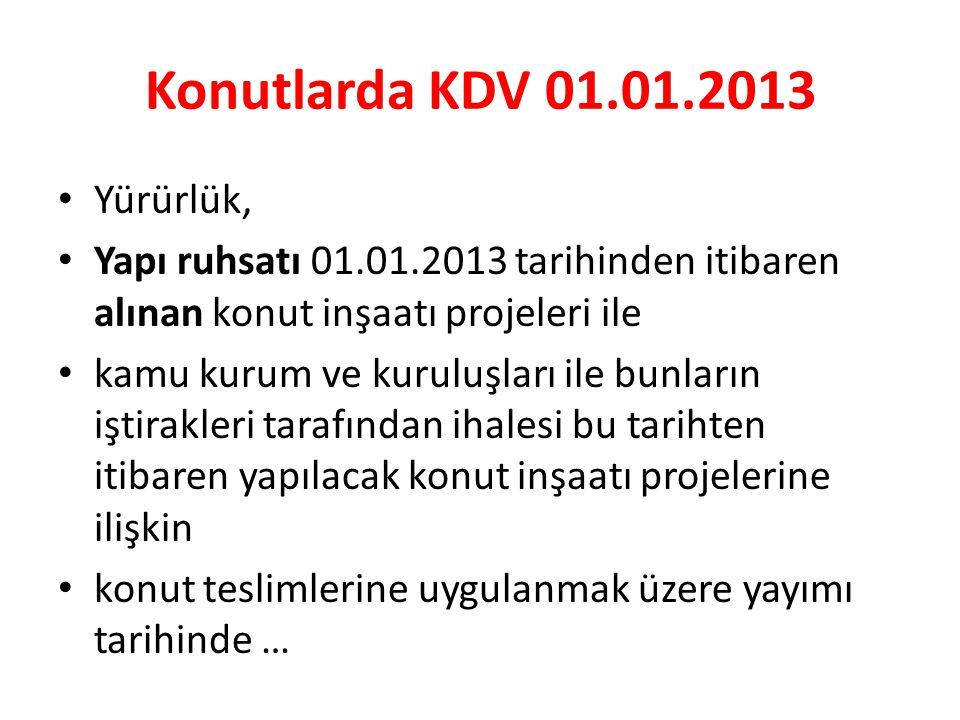 Konutlarda KDV 01.01.2013 • Yürürlük, • Yapı ruhsatı 01.01.2013 tarihinden itibaren alınan konut inşaatı projeleri ile • kamu kurum ve kuruluşları ile