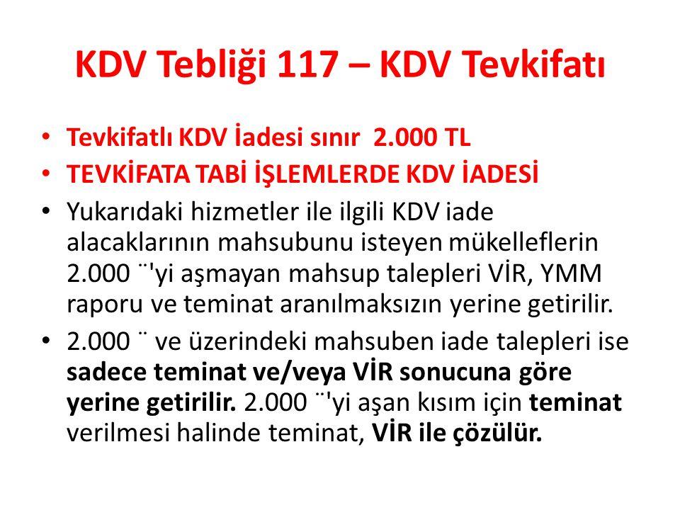 KDV Tebliği 117 – KDV Tevkifatı • Tevkifatlı KDV İadesi sınır 2.000 TL • TEVKİFATA TABİ İŞLEMLERDE KDV İADESİ • Yukarıdaki hizmetler ile ilgili KDV ia