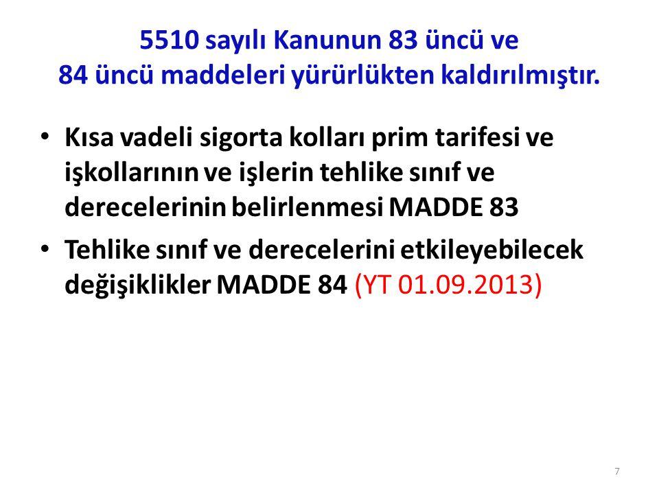 5510 sayılı Kanunun 83 üncü ve 84 üncü maddeleri yürürlükten kaldırılmıştır. • Kısa vadeli sigorta kolları prim tarifesi ve işkollarının ve işlerin te