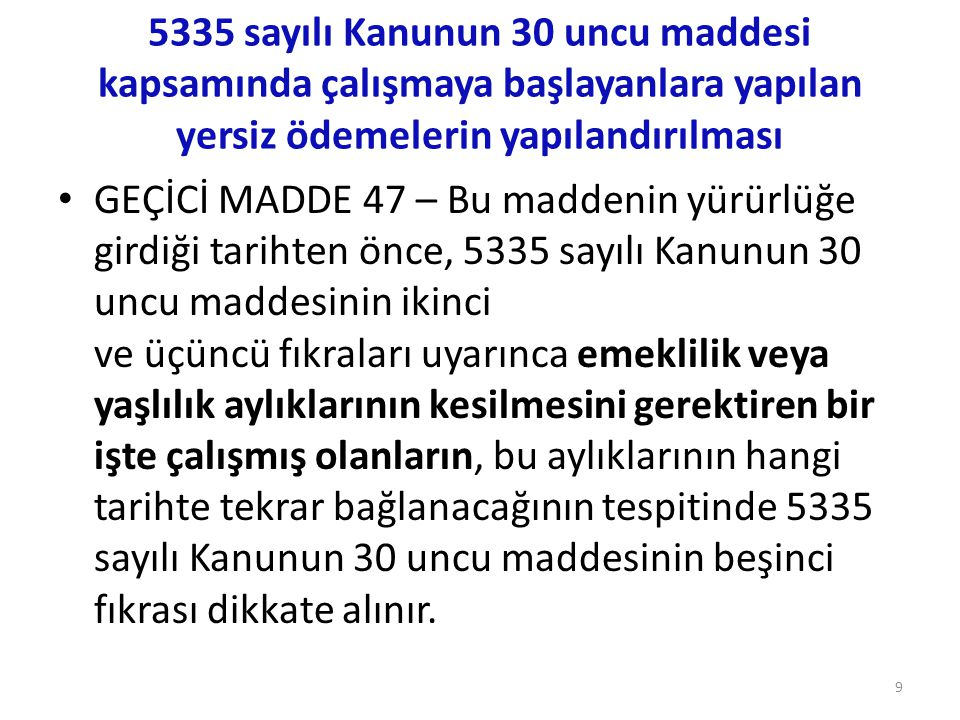 5335 sayılı Kanunun 30 uncu maddesi kapsamında çalışmaya başlayanlara yapılan yersiz ödemelerin yapılandırılması • GEÇİCİ MADDE 47 – Bu maddenin yürür