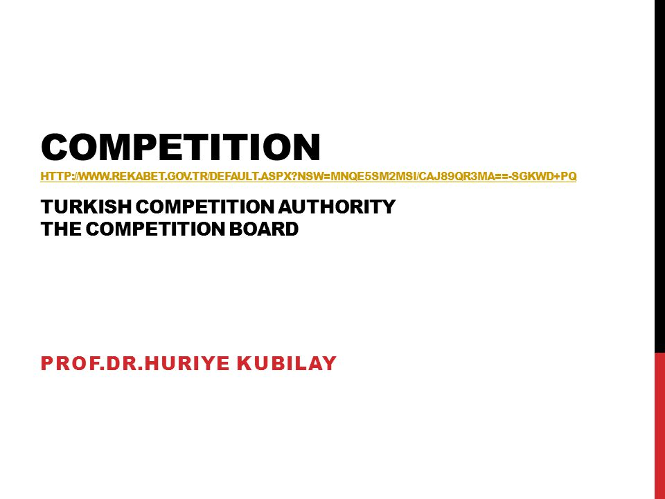 COMPETITION HTTP://WWW.REKABET.GOV.TR/DEFAULT.ASPX?NSW=MNQE5SM2MSI/CAJ89QR3MA==-SGKWD+PQ TURKISH COMPETITION AUTHORITY THE COMPETITION BOARD HTTP://WW