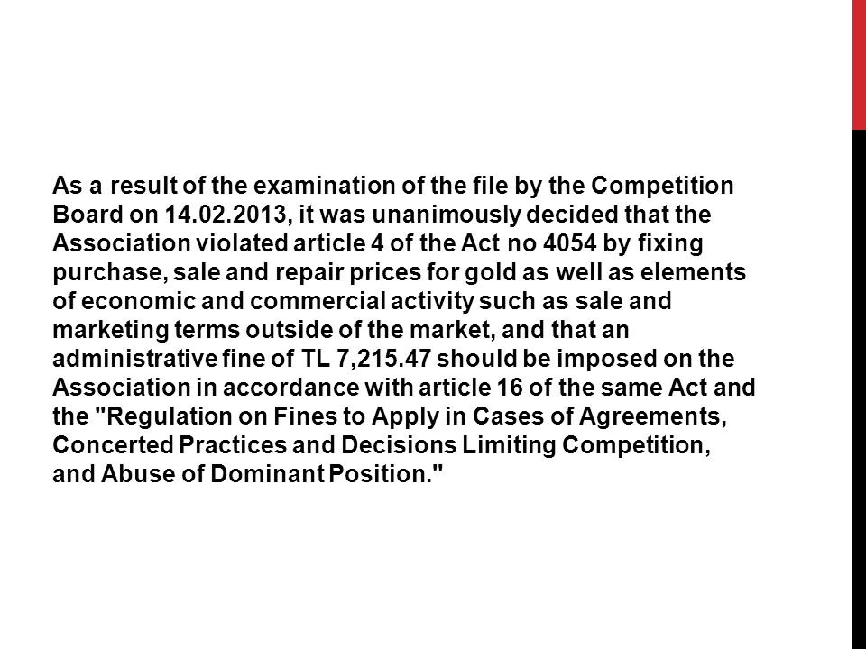 As a result of the examination of the file by the Competition Board on 14.02.2013, it was unanimously decided that the Association violated article 4