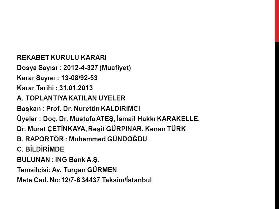 REKABET KURULU KARARI Dosya Sayısı : 2012-4-327 (Muafiyet) Karar Sayısı : 13-08/92-53 Karar Tarihi : 31.01.2013 A. TOPLANTIYA KATILAN ÜYELER Başkan :