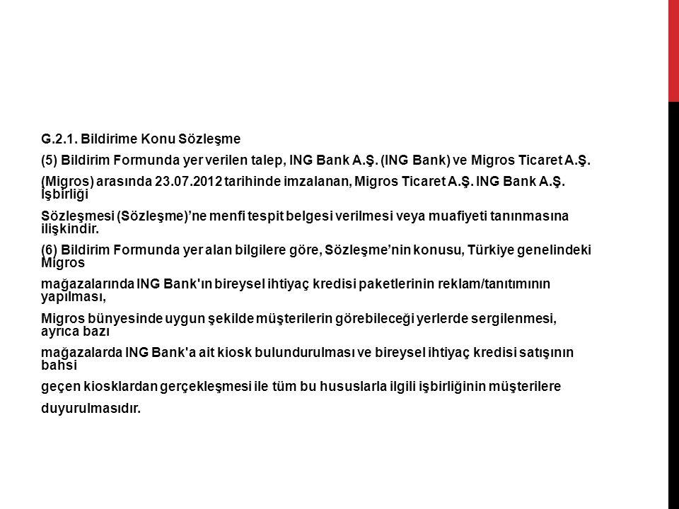 G.2.1. Bildirime Konu Sözleşme (5) Bildirim Formunda yer verilen talep, ING Bank A.Ş. (ING Bank) ve Migros Ticaret A.Ş. (Migros) arasında 23.07.2012 t