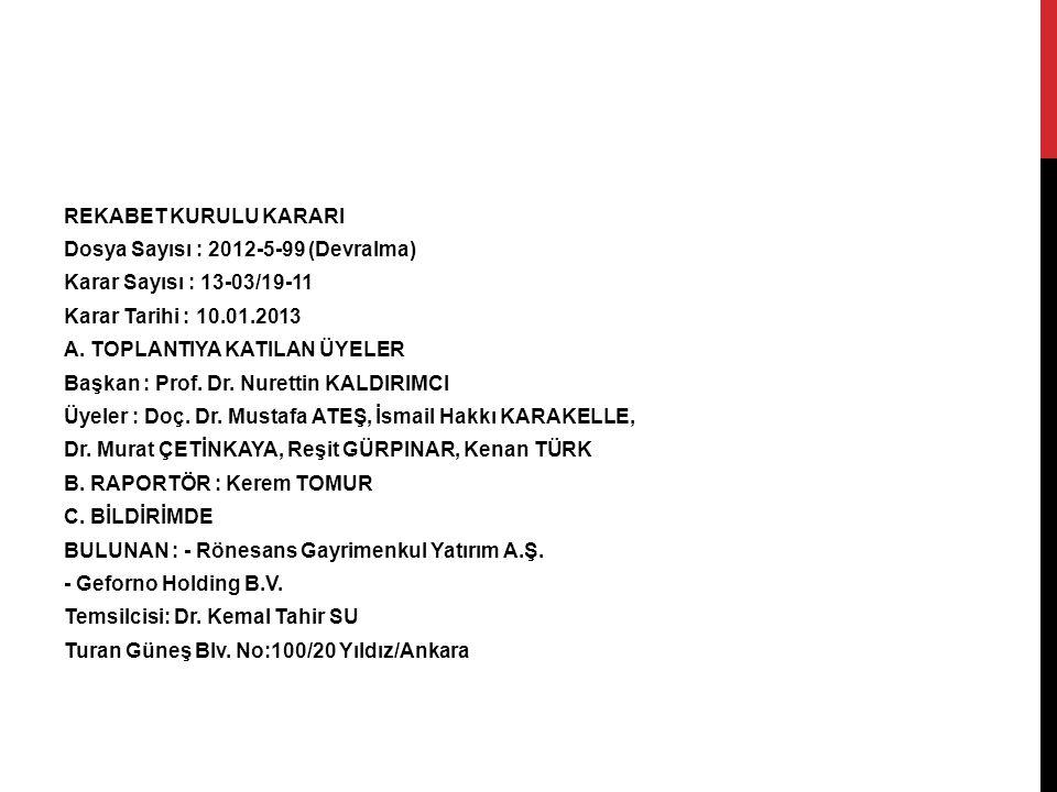 REKABET KURULU KARARI Dosya Sayısı : 2012-5-99 (Devralma) Karar Sayısı : 13-03/19-11 Karar Tarihi : 10.01.2013 A. TOPLANTIYA KATILAN ÜYELER Başkan : P
