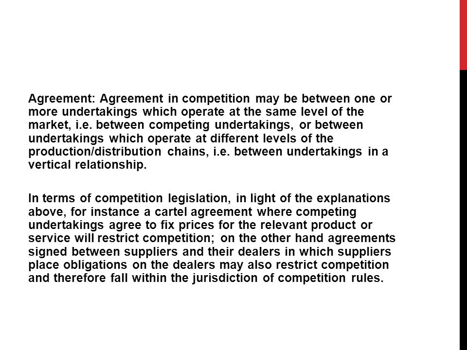 Agreement: Agreement in competition may be between one or more undertakings which operate at the same level of the market, i.e. between competing unde