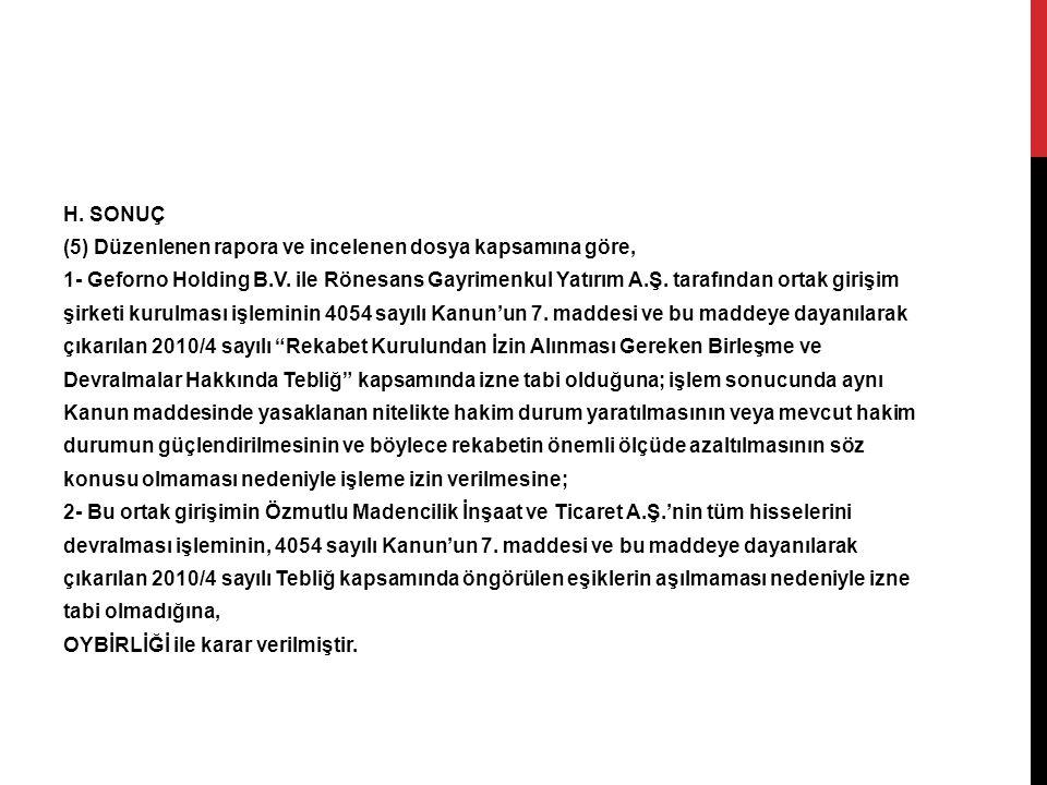 H. SONUÇ (5) Düzenlenen rapora ve incelenen dosya kapsamına göre, 1- Geforno Holding B.V. ile Rönesans Gayrimenkul Yatırım A.Ş. tarafından ortak giriş