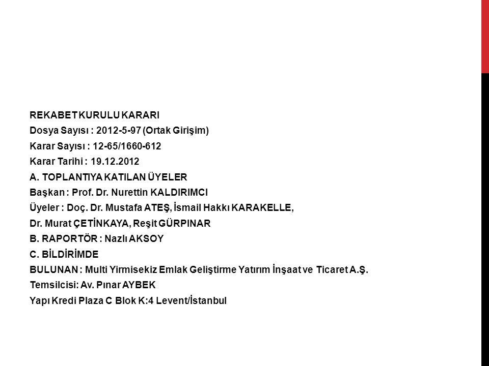 REKABET KURULU KARARI Dosya Sayısı : 2012-5-97 (Ortak Girişim) Karar Sayısı : 12-65/1660-612 Karar Tarihi : 19.12.2012 A. TOPLANTIYA KATILAN ÜYELER Ba