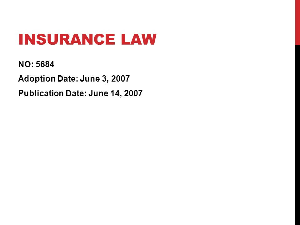 INSURANCE LAW NO: 5684 Adoption Date: June 3, 2007 Publication Date: June 14, 2007