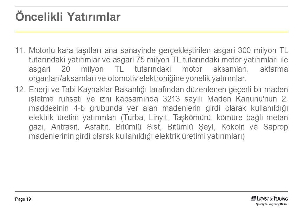 Page 19 Öncelikli Yatırımlar 11.Motorlu kara taşıtları ana sanayinde gerçekleştirilen asgari 300 milyon TL tutarındaki yatırımlar ve asgari 75 milyon